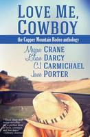 Love Me, Cowboy: The Copper Mountain Rodeo Anthology (Paperback)