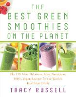 The Best Green Smoothies on the Planet: The 150 Most Delicious, Most Nutritious, 100% Vegan Recipes for the World's Healthiest Drink (Paperback)