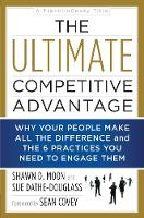 The Ultimate Competitive Advantage: Why Your People Make All the Difference and the 6 Practices You Need to Engage Them (Hardback)