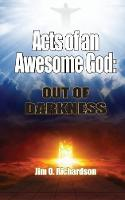 Acts of an Awesome God: Out of Darkness (Paperback)
