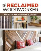 Reclaimed Woodworker: 21 One-of-a-Kind Projects to Build with Recycled Lumber (Paperback)