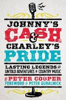 Johnny's Cash and Charley's Pride: Lasting Legends and Untold Adventures in Country Music (Paperback)
