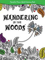 Wandering in the Woods: Peaceful Places Adult Coloring Book (Paperback)