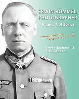 Erwin Rommel: Photographer-Volume 1: A Survey (Paperback)
