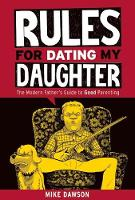 Rules For Dating My Daughter: Cartoon Dispatches From the Front-lines of Modern Fatherhood (Paperback)