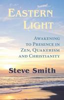 Eastern Light, Awakening to Presence in Zen, Quakerism, and Christianity (Paperback)