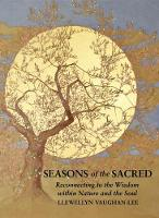 Seasons of the Sacred: Reconnecting to the Wisdom within Nature and the Soul (Paperback)