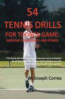 54 Tennis Drills for Today's Game: Improve Consistency and Power (Paperback)
