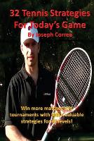 32 Tennis Strategies for Today's Game: The 32 Most Valuable Tennis Strategies You Will Ever Learn! (Paperback)
