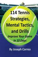 114 Tennis Strategies, Mental Tactics, and Drills: Improve Your Game in 10 Days (Paperback)