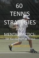 60 Tennis Strategies and Mental Tactics: The Mental Part of Tennis (Paperback)
