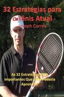 32 Estrategias Para O Tenis Atual: As 32 Estrategias Mais Importantes Que Voce Poderia Aprender! (Paperback)