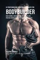 52 Proteinreiche Fruhstucks-Gerichte fur Bodybuilder: Baue schnell Muskelmasse auf ohne Pillen, Protein-Erganzungsmittel oder Protein-Riegel (Paperback)