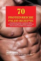 70 Proteinreiche Paleo-Rezepte: Proteinreiche Gerichte ohne Erganzungsmittel oder Pillen, die das Muskelwachstum anregen (Paperback)