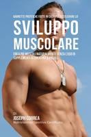 Barrette proteiche fatte in casa per accelerare lo sviluppo muscolare: Crea piu muscoli naturalmente senza l'uso di supplementi di creatina o pillole (Paperback)