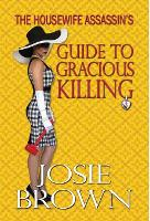 The Housewife Assassin's Guide to Gracious Killing: Book 2 - The Housewife Assassin Mystery Series - Housewife Assassin 2 (Hardback)