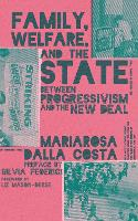 Family, Welfare, and the State: Between Progressivism and the New Deal, Second Edition (Paperback)