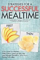 Strategies for a Successful Mealtime: A Program for Children with Autism Spectrum Disorder and Related Disabilities Who Have Eating Difficulties (Paperback)