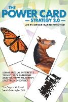 The Power Card Strategy 2.0: An Evidence-Based Practice: Using Special Interests to Motivate Children and Youth with Autism Spectrum Disorder (Paperback)