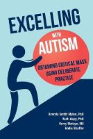 Excelling With Autism: Obtaining Critical Mass Using Deliberate Practice (Paperback)