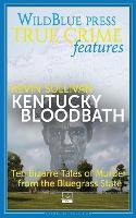 Kentucky Bloodbath: Ten Bizarre Tales of Murder From The Bluegrass State (Paperback)