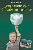 Confessions of a Substitute Teacher: Don't Work for PESG or Teach in Ypsilanti, Michigan (Paperback)