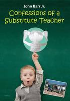 Confessions of a Substitute Teacher: Don't Work for PESG or Teach in Ypsilanti, Michigan (Hardback)