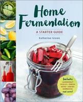 Home Fermentation: A Starter Guide (Paperback)