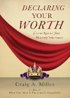 Declaring Your Worth: How to Receive Your Heavenly Inheritance (Paperback)