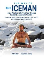 The Way of The Iceman: How The Wim Hof Method Creates Radiant, Longterm Health-Using The Science and Secrets of Breath Control, Cold-Training and Commitment (Paperback)