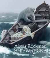 Alexis Rockman: Shipwrecks (Hardback)