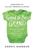 Good to Be Grand: Making the Most of Your Grandchild's First Year (Hardback)