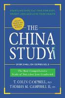 The China Study: Deluxe Revised and Expanded Edition: The Most Comprehensive Study of Nutrition Ever Conducted and Startling Implications for Diet, Weight Loss, and Long-Term Health (Hardback)