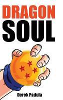Dragon Soul: 30 Years of Dragon Ball Fandom (Hardback)