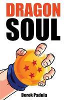 Dragon Soul: 30 Years of Dragon Ball Fandom (Paperback)