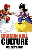 Dragon Ball Culture Volume 1: Origin - Dragon Ball Culture 1 (Hardback)