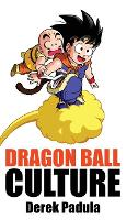 Dragon Ball Culture Volume 3: Battle - Dragon Ball Culture 3 (Hardback)