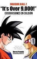 Dragon Ball Z It's Over 9,000! Cosmovisiones en colision (Hardback)