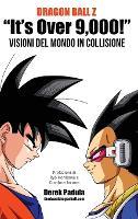 Dragon Ball Z It's Over 9,000! Visioni del mondo in collisione (Hardback)