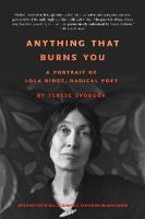 Anything That Burns You: A Portrait of Lola Ridge, Radical Poet (Paperback)