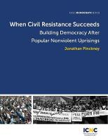 When Civil Resistance Succeeds: Building Democracy After Nonviolent Uprisings (Paperback)