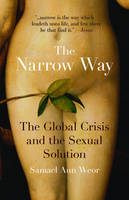 The Narrow Way: The Global Crisis and the Sexual Solution (Paperback)