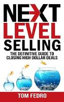 Next Level Selling: The Definitive Guide to Closing High Dollar Deals (Hardback)