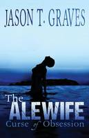 The Alewife: Curse of Obsession - Alewife 1 (Paperback)