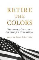 Retire the Colors: Veterans & Civilians on Iraq & Afghanistan (Paperback)
