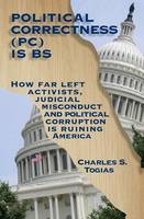 Political Correctness is BS: How far left activists, judicial misconduct and political corruption is ruining America (Paperback)