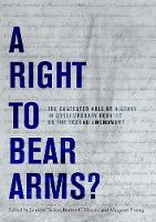 A Right to Bear Arms?: The Contested Role of History in Contemporary Debates on the Second Amendment (Hardback)