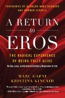 A Return to Eros: The Radical Experience of Being Fully Alive (Paperback)