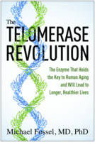 The Telomerase Revolution: The Enzyme That Holds the Key to Human Aging and Will Lead to Longer, Healthier Lives (Paperback)
