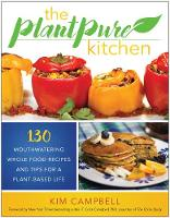 The PlantPure Kitchen: 130 Mouthwatering, Whole Food Recipes and Tips for a Plant-Based Life (Paperback)